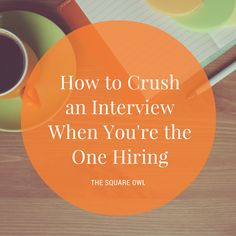 The Square Owl - How to Crush an Interview When You're the One Hiring