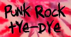 How To Tie Dye... Punk Rock Style!!!
