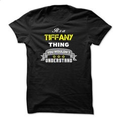 Its a TIFFANY thing.-478940 - #best t shirts #vintage sweatshirts. BUY NOW => https://www.sunfrog.com/Names/Its-a-TIFFANY-thing-478940.html?60505
