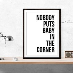 Print . Nobody Puts Baby in the Corner - A3