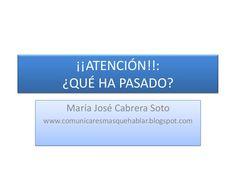 ¡¡ATENCIÓN!!:¿QUÉ HA PASADO?María José Cabrera Sotowww.comunicaresmasquehablar.blogspot.com