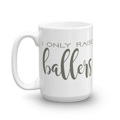 I Only Raise Ballers Mug  coffee cup mugs teacup cafe mocha latte frappuccino cappuccino frappé mccafe Starbucks keurig kcup coffee blog mom life mothers day present gift mommy soccer mom baseball football sports momma athletic active  wear team tball volleyball kids car pool children's child's popular 2017