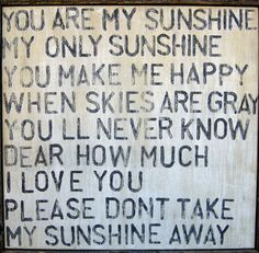 you are my sunshine. :) I sing this to my grandchildren all the time. I hope they will pass it down to their children.
