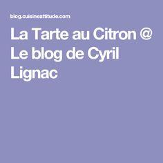 La Tarte au Citron @ Le blog de Cyril Lignac