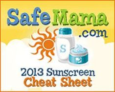 Safe Mama 2013 Sunscreen Cheat Sheet- the holy grail of quality and safe alternatives to the chemical laden goop
