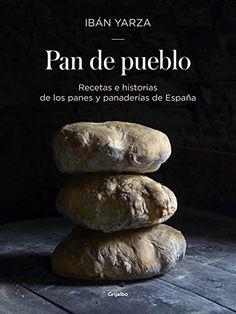 Pan de pueblo: Recetas e historias de los panes y panaderias de España / Town Bread: Recipes and History of Spain's Breads and Bakeries (Spanish Edition)