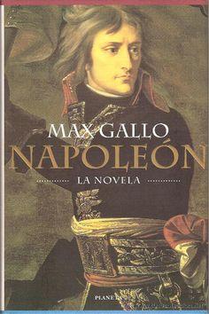 NAPOLEÓN, LA NOVELA, MAX GALLO. (Libros de Segunda Mano (posteriores a 1936) - Literatura - Narrativa - Novela Histórica)