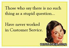 no-such-thing-stupid-question-never-worked-customer-service-ecard