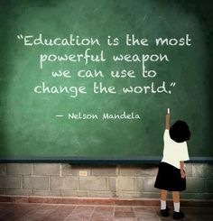 """""""La educación es el arma más poderosa que podemos usar para cambiar el mundo""""."""