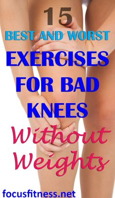 If you have bad knees, this article will show you the worst and best leg exercises for bad knees you can do without weights. #badknees #kneepain #exercises #focusfitness