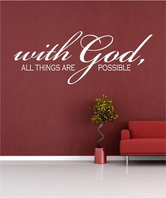 Scripture Wall Decal......With GOD all things are possible  - 14h x 36....faith christian verse vinyl wall decal. $30.00, via Etsy.