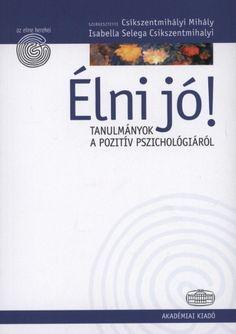 Isabella Selega(Szerk.) Csikszentmihalyi - Csíkszentmihályi Mihály(Szerk.) - Élni jó!