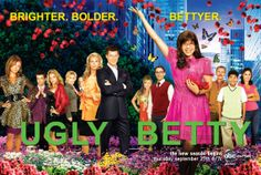 Ugly Betty. My all time favorite show. My hero. Seriously... this show was not only funny, it also sent a positive message to its audience. So sad that it had to be cancelled. But my friend's aunt was the Co-Producer of the show, so that's still pretty cool.
