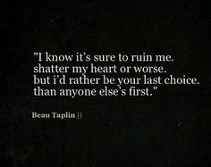 Most amazing truthful words. ..Beau Taplin  I ♥ this...