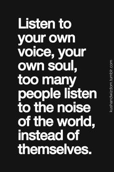 Work motivational quotes : Listen to your own voice. Self love. self esteem tips, self love Now Quotes, Words Quotes, Great Quotes, Wise Words, Quotes To Live By, Motivational Quotes, Life Quotes, Inspirational Quotes, Sayings