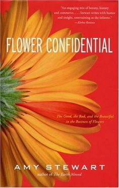 Flower Confidential: The Good, the Bad, and the Beautiful in the Business of Flowers by Amy Stewart. $9.58. Publisher: Algonquin Books (January 4, 2007). 306 pages. Publication: January 4, 2007. Author: Amy Stewart. Save 60%!