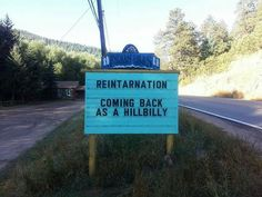 Reintarnation coming back as a hillbilly Indian hills community center puns signs Puns Jokes, Funny Puns, Dad Jokes, Haha Funny, Funny Quotes, Funny Stuff, Memes, Bad Puns, Down South