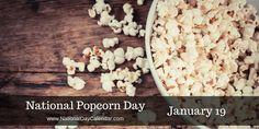 January 19, 2016 - NATIONAL POPCORN DAY