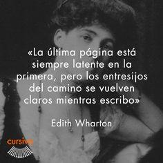 """""""La última página está siempre latente en la primera, pero los entresijos del camino se vuelven claros mientras escribo"""" Edith Wharton #cita #quote #escritura #literatura #libros #books #EdithWharton"""