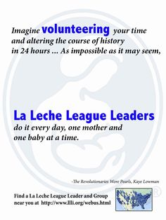 Every day there are wonderful La Leche League Leaders volunteering their time to support #breastfeeding families. LLL Leaders have breastfed their own babies for at least a year and have been trained and accredited by La Leche League International. Thank you to all of our LLL Leaders who have helped LLL provide 58 years of breastfeeding support. Find a Leader and a Group near you at http://www.llli.org/webus.html
