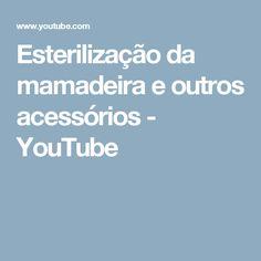 Esterilização da mamadeira e outros acessórios - YouTube