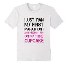 Just Ran First Marathon! Funny Running Exercise Sayings Women's Shirts $11.99 #exercise #marathon #cupcake