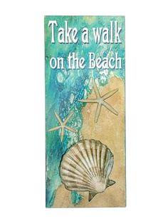 Take a Walk on the Beach Sign: http://ocean-beach-quotes.blogspot.com/2014/12/walk-on-beach-quotes.html