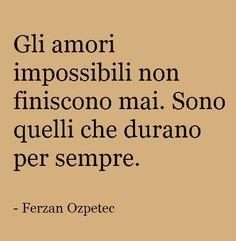Un amore impossibile e' proprio bello perché impossibile. Bello pensarlo, bello crederlo, bello sapere che esisti per me. Mio dolce amore impossibile..... B.P.