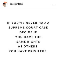 """If you've never had a Supreme Court case decide if you have the same rights as others, you have privilege.""  ~ @georgehtakei, commenting on the decision in Bostock v. Clayton County, Georgia, which extended Title VII's protections from workplace discrimination ""because of … sex"" to apply to LGBTQ employees. Jokes Quotes, Me Quotes, Memes, Meaning Of Community, Supreme Court Cases, Higher Learning, Human Condition, True Stories, Meme"