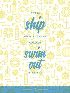 If your ship doesn't come in, swim out to meet it.