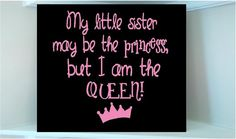 Beautiful wooden sign w vinyl quote  My little sister may be the princess but I am the Queen