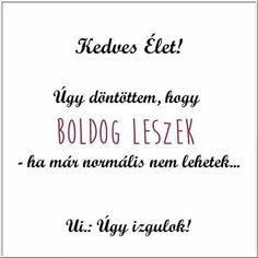 Kedves ÉLET! ...♡ English Quotes, Best Quotes, Sad, Girly, Relationship, Humor, Motivation, Funny, Life