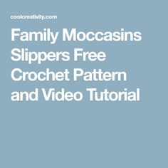 Family Moccasins Slippers Free Crochet Pattern and Video Tutorial