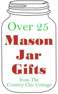 Over 25 Mason Jar Gifts!  Get tons of ideas for gifts in jars!