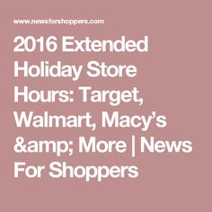 2016 Extended Holiday Store Hours: Target, Walmart, Macy's & More | News For Shoppers