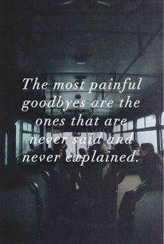 The most painful goodbyes are...