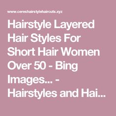 Hairstyle Layered Hair Styles For Short Hair Women Over 50 - Bing Images... - Hairstyles and Haircuts For You