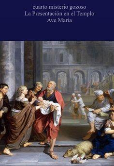 ROSARIO, CUARTO MISTERIO GOZOSO LUNES Y SÁBADOS Rezar un Padre Nuestro 10 Ave María y un Gloria
