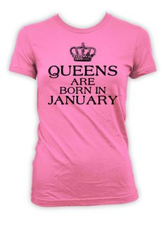 4b18fa954 Funny Birthday T Shirt January Birthday Outfit Custom Gifts Ideas For Her  Bday Present For Mom Queens Are Born In January Ladies Tee - BG294