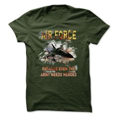 Air Force T Shirt Because Even The Army Needs Heroes T-Shirts, Hoodies. GET IT ==► https://www.sunfrog.com/Jobs/Air-Force-T-Shirt--Because-Even-The-Army-Needs-Heroes.html?id=41382