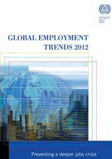 Un mundo de relaciones laborales: OIT: Tendencias Mundiales del Empleo 2012