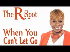 When You Can't Let Go - The R Spot Episode 13 - YouTube   --- Letting Go