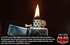 Zippo Lighters are Literally Guaranteed for Life - http://www.factfiend.com/zippo-lighters-literally-guaranteed-life/