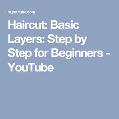 Haircut: Basic Layers: Step by Step for Beginners - YouTube