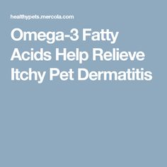 Omega-3 Fatty Acids Help Relieve Itchy Pet Dermatitis