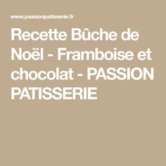 Recette Bûche de Noël - Framboise et chocolat - PASSION PATISSERIE Biscuits Au Four, Food And Drink, Passion, Drinks, Cooking, Desserts, Martial, Muffins, Disney