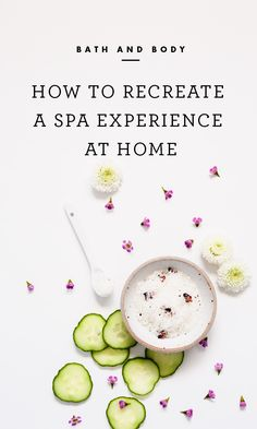 How to recreate a spa experience at home /