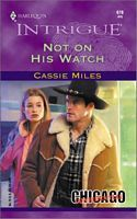 Not on His Watch by Cassie Miles