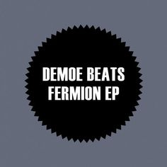 Demoe Beats - Fermion EP - http://minimalistica.biz/demoe-beats-fermion-ep/
