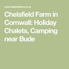 Chelsfield Farm in Cornwall: Holiday Chalets, Camping near Bude